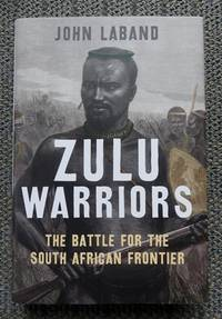 image of ZULU WARRIORS: THE BATTLE FOR THE SOUTH AFRICAN FRONTIER.