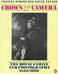 Crown & Camera: The Royal Family and Photography 1842-1910