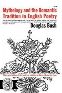 Mythology & Romantic Trad by Bush Douglas - 2005-05-08