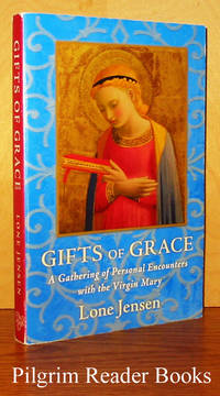 Gifts of Grace: A Gathering of Personal Encounters with the Virgin Mary.