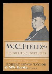 W. C. Fields : His Follies and Fortunes / Robert Lewis Taylor