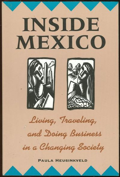 INSIDE MEXICO Living, Traveling, and Doing Business in a Changing Society, Heusinkveld, Paula