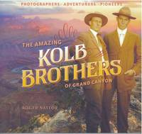THE AMAZING KOLB BROTHERS OF GRAND CANYON; Photographers, Adventurers, Pioneers