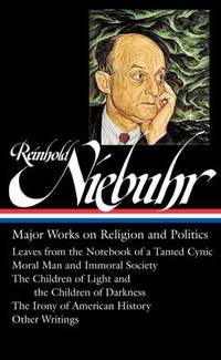 Reinhold Niebuhr: Major Works on Religion and Politics (LOA #263) : Leaves from the Notebook of a...