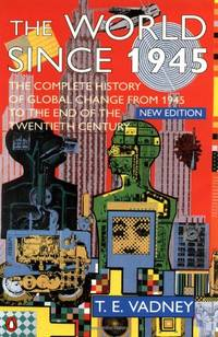 The World Since 1945: A Complete History of Global Change from 1945 to the Present