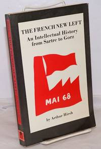 The French new left, an intellectual history from Sartre to Gorz