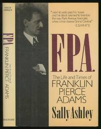F.P.A. The Life and Times of Franklin Pierce Adams