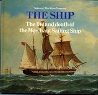 Ship, The : The life an death of the Merchant Sailing Ship