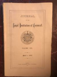Journal of The Royal Institution of Cornwall Volume XIX Part 1.-1912 Some Possible Arthurian Place Names in West Penwith, Index to Cornish Transcripts at Exeter and Bodmin , Antiquities at Lewannick, Cornwall (illustrated) Prehistoric Earthworks of unknown origin near Boscastle illustrated  Original 1912 Publication