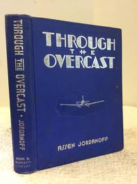 THROUGH THE OVERCAST: The Weather and the Art of Instrument Flying by Assen Jordanoff - Hardcover - 3rd Printing - 1939 - from Kubik Fine Books Ltd,  ABAA and Biblio.com