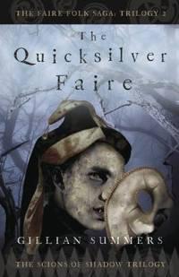 The Quicksilver Faire: The Scions of Shadow Trilogy, Book 2 (The Faire Folk Saga)