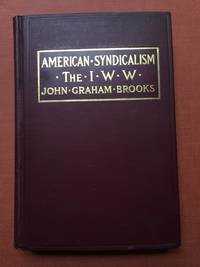 American Syndicalism, the I.W.W. by  John Graham Brooks - First printing - 1913 - from Caliban Books  and Biblio.com