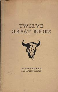 image of Twelve Great Books; A Guide to the Subject Matter and Authors of the First Twelve Brand Books issued by The Los Angeles Corral of the Westerners