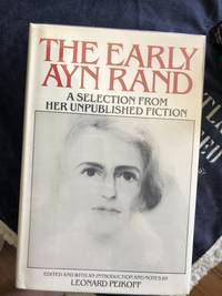 The Early Ayn Rand: A Selection from Her Unpublished Fiction, incl The Fountainhead