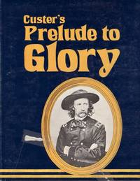 Prelude to Glory: A newspaper accounting of Custer's 1874 Expedition to the Black Hills
