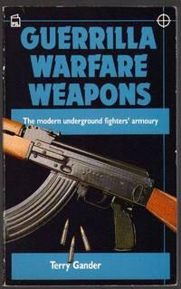 Guerilla Warfare Weapons: The Modern Underground Fighter's Armoury