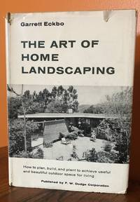 THE ART OF HOME LANDSCAPING. How to plan, and plant to achieve useful and beautiful outdoor space for living by  Garrett Eckbo - Signed First Edition - 1956 - from Lost Horizon Bookstore (SKU: 49970)