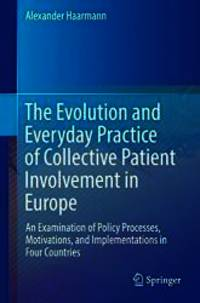 The Evolution and Everyday Practice of Collective Patient Involvement in Europe: An Examination...