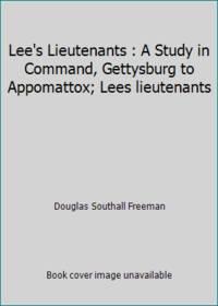 Lee's Lieutenants : A Study in Command, Gettysburg to Appomattox; Lees lieutenants