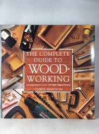The Complete Guide to Wood-Working