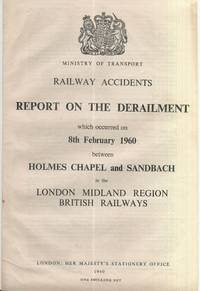 Railway Accidents. Report on the Derailment which occurred on 8th February 1960 between Holmes...