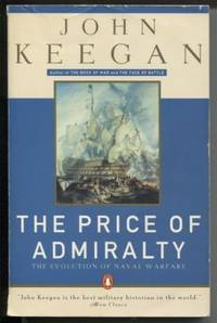 The Price of Admiralty  The Evolution of Naval Warfare from Trafalgar to  Midway