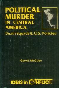 image of Political Murder in Central America; Death Squads & U.S. Policies