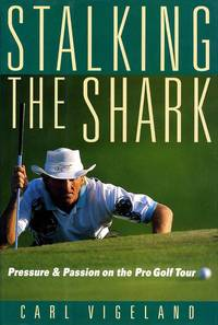 image of Stalking the Shark : Pressure and Passion on the Pro Golf Tour