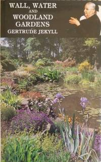 Wall, Water and Woodland Gardens : including the rock garden and the heath garden. With a chapter...