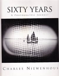 Charles Niewenhous.  Sixty Years:  A Photographic Journey