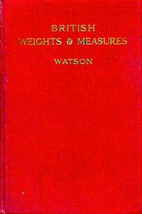British Weights and Measures as Described in the Laws of England from Anglo-Saxon Times.