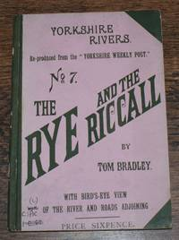Yorkshire Rivers: The Rye and the Riccall (No. 7), Reproduced from the Yorkshire Weekly Post, With Bird's Eye View of the River and Roads adjoining by Tom Bradley - Hardcover - Second Edition - 1891 - from Bailgate Books Ltd and Biblio.com