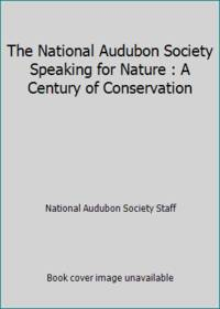 The National Audubon Society Speaking for Nature : A Century of Conservation