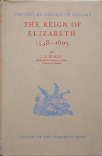 The reign of Elizabeth 1558-1603 by  J.B Black - Reprint of first edition of 1936 - 1952 - from Acanthophyllum Books and Biblio.com