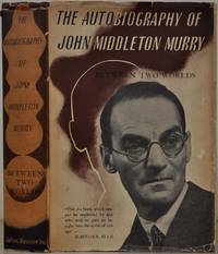 THE AUTOBIOGRAPHY OF JOHN MIDDLETON MURRY.