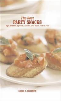 The Best Party Snacks : Simple Spreads  Nibbles and Other Festive Fare