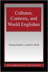 Cultures, Contexts, and World Englishes (ESL & Applied Linguistics Professi onal Series)
