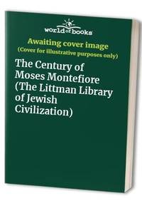 The Century of Moses Montefiore (The Littman Library of Jewish Civilization)