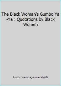 The Black Woman's Gumbo Ya-Ya : Quotations by Black Women