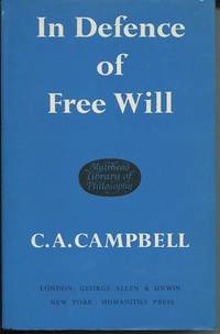 In Defence of Free Will With Other Philosophical Essays. by  C. A Campbell - First Edition. - (1967). - from The Good Times Bookshop and Biblio.co.uk