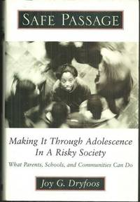 SAFE PASSAGE Making it through Adolescence in a Risky Society. What Parents, Schools and Communities Can Do, Dryfoos, Joy