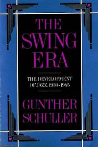 The Swing Era by Gunther Schuller - Paperback - First Edition - 1989 - from Ayerego Books (IOBA) and Biblio.com