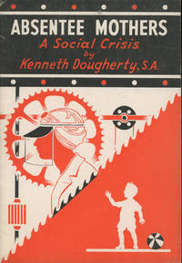 Absentee Mothers: A Social Crisis by  Kenneth Dougherty - Paperback - 1945 - from Caliban Books  and Biblio.com