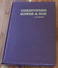 Christopher Sower and Son - The Story of Two Pioneers in American Printing Who Lived Up to Their Motto: 'To The Honor of God and My Neighbor's Good'