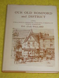 Our Old Romford and District including Hornchurch-Upminster-Cranham-Corbets Tey- North Ockendon. by E G (Ted) Ballard - Hardcover - 1987 - from Pullet's Books (SKU: 001069)