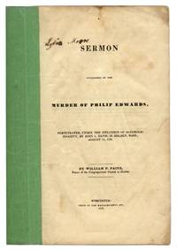A Sermon Occasioned by the Murder of Philip Edwards, Perpetuated.. by  William P Paine  - 1838  - from The Lawbook Exchange Ltd (SKU: 71244)