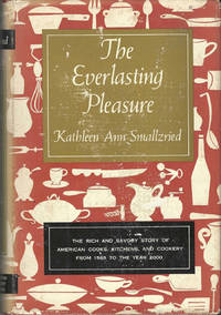 The Everlasting Pleasure. Influences on America's Kitchens, Cooks,and Cookery, from 1565 to the year 2000