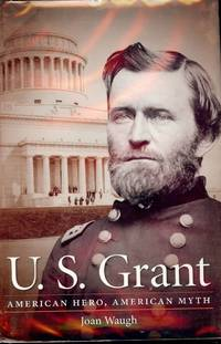 U.S. GRANT: AMERICAN HERO, AMERICAN MYTH