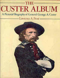 The Custer Album : A Pictorial Biography of Gen