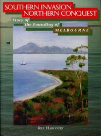 Southern Invasion - Northern Conquest : Story of the Founding of Melbourne